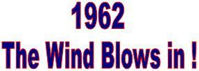 1962 - The Wind Blows In!